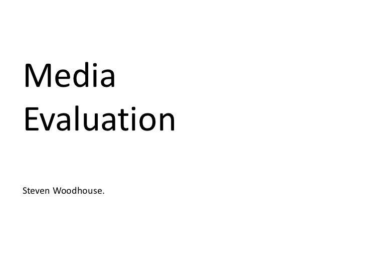 Media Evaluation<br />Steven Woodhouse.<br />
