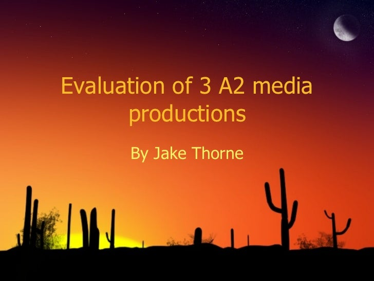 Evaluation of 3 A2 media productions By Jake Thorne