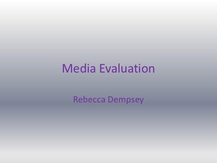 Media Evaluation<br />Rebecca Dempsey<br />