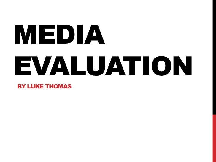 MEDIAEVALUATIONBY LUKE THOMAS