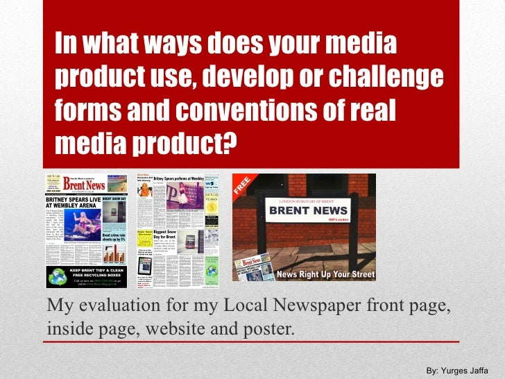 In what ways does your mediaproduct use, develop or challengeforms and conventions of realmedia product?My evaluation for ...