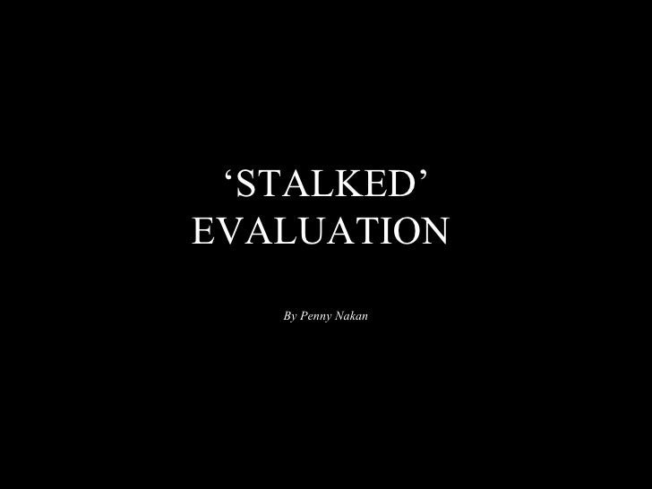 'STALKED'EVALUATION   By Penny Nakan