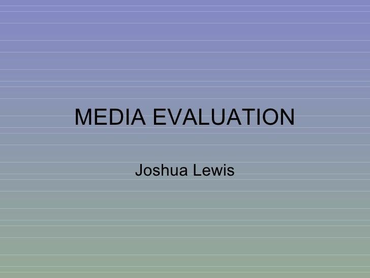 MEDIA EVALUATION    Joshua Lewis
