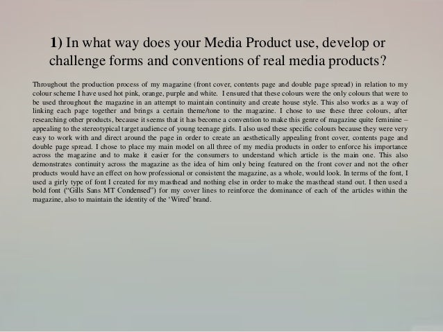 1) In what way does your Media Product use, develop or challenge forms and conventions of real media products? Throughout ...
