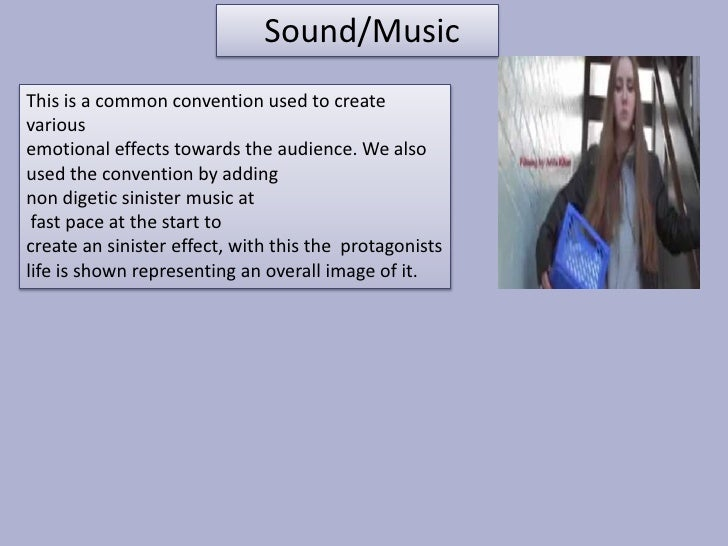 Sound/MusicThis is a common convention used to createvariousemotional effects towards the audience. We alsoused the conven...