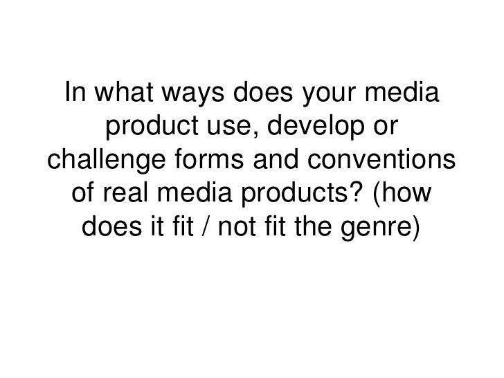 In what ways does your media     product use, develop orchallenge forms and conventions  of real media products? (how   do...