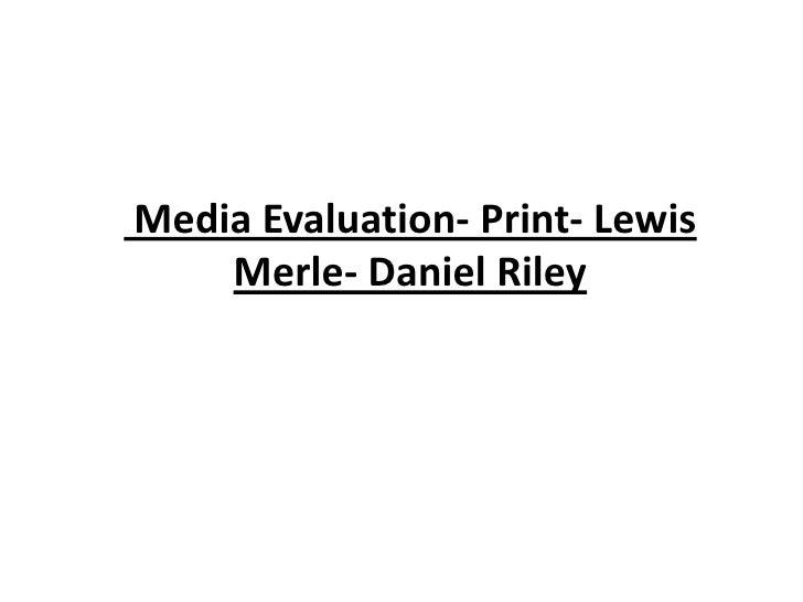 Media Evaluation- Print- Lewis Merle- Daniel Riley<br />