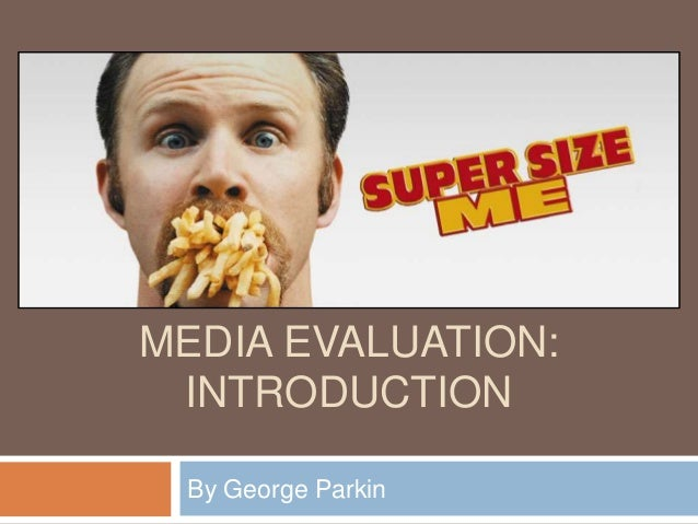 MEDIA EVALUATION: INTRODUCTION By George Parkin