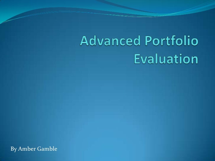 Advanced Portfolio Evaluation<br />By Amber Gamble<br />