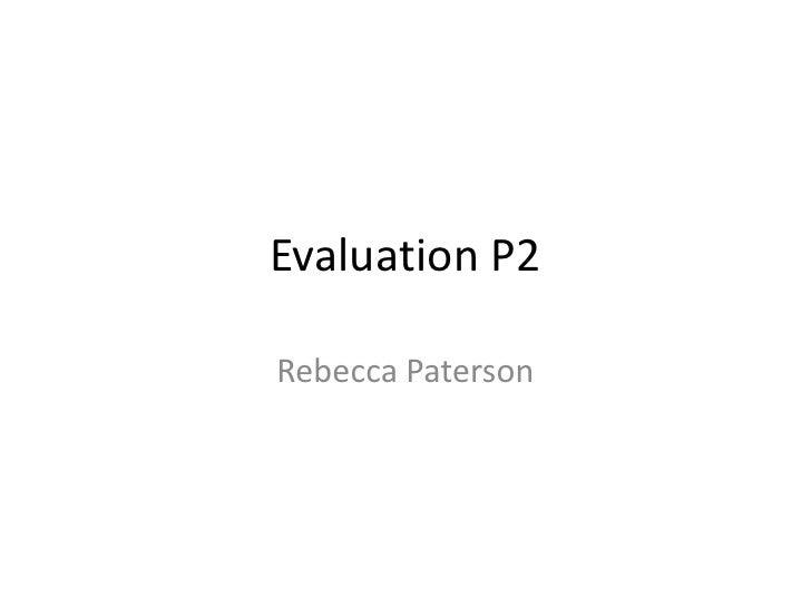Evaluation P2Rebecca Paterson