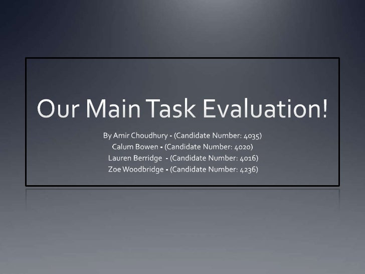 Our Main Task Evaluation!<br />By Amir Choudhury - (Candidate Number: 4035)<br />Calum Bowen - (Candidate Number: 4020) <b...