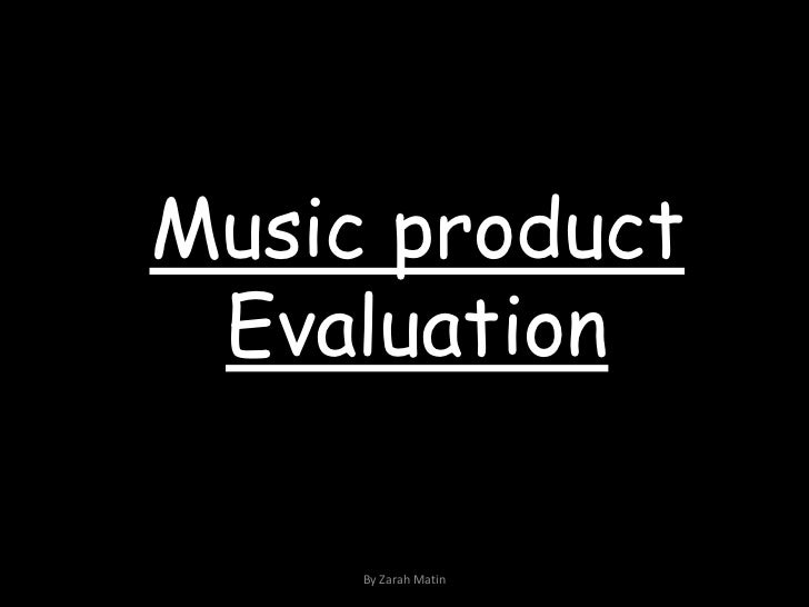 Music product Evaluation<br />By Zarah Matin<br />