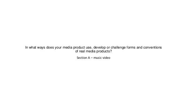In what ways does your media product use, develop or challenge forms and conventions of real media products? Section A – m...