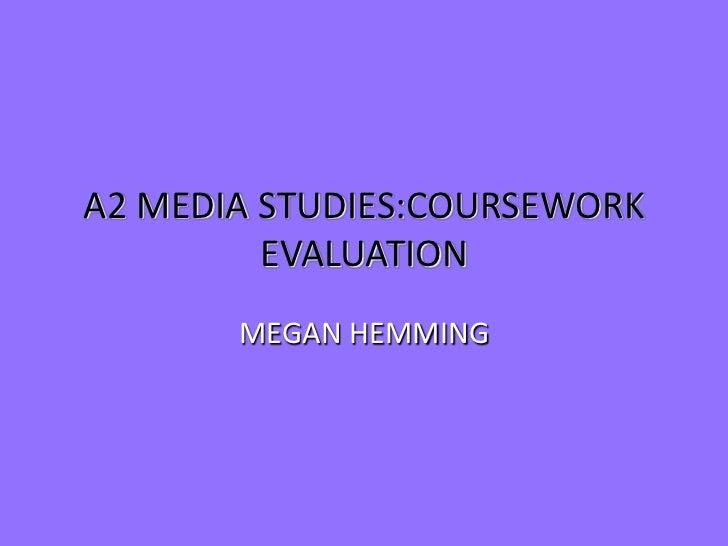 A2 MEDIA STUDIES:COURSEWORK         EVALUATION       MEGAN HEMMING