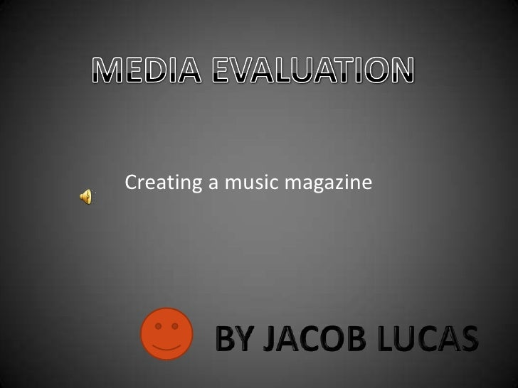 MEDIA EVALUATION<br />Creating a music magazine<br />BY JACOB LUCAS<br />