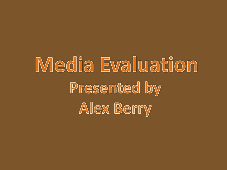 Media Evaluation<br />Presented by <br />Alex Berry<br />