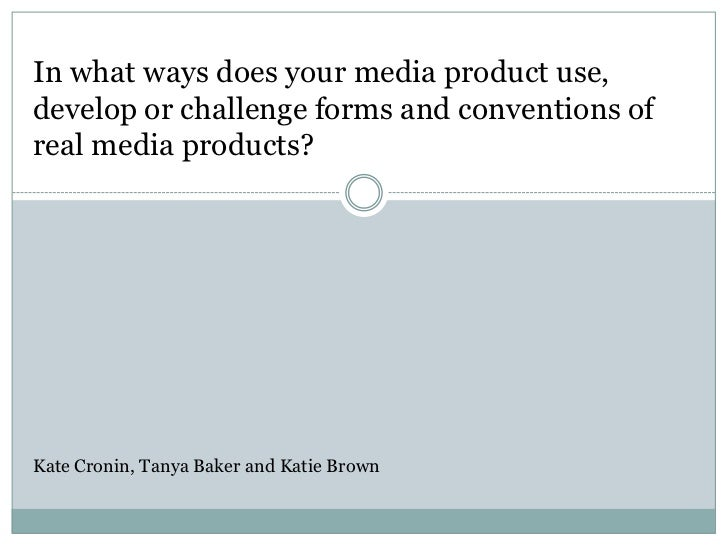In what ways does your media product use, develop or challenge forms and conventions of real media products?<br />Kate Cro...