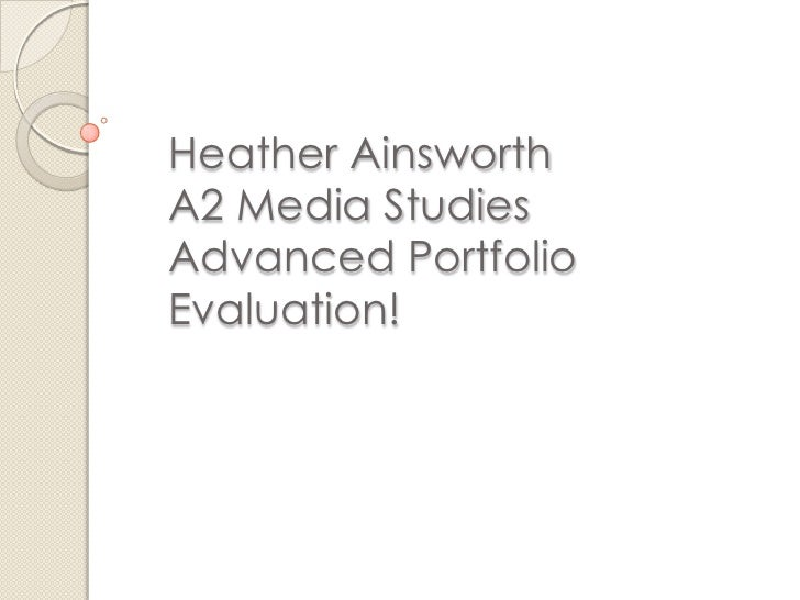 Heather Ainsworth A2 Media Studies Advanced Portfolio Evaluation!<br />