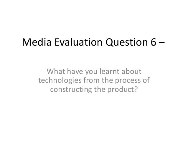 Media Evaluation Question 6 – What have you learnt about technologies from the process of constructing the product?