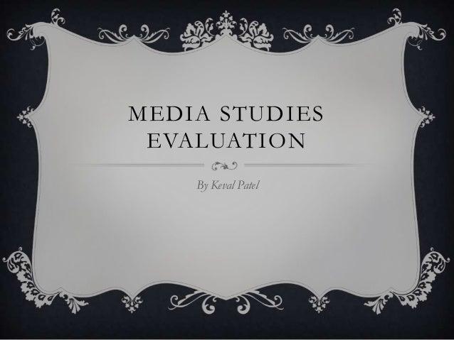 MEDIA STUDIES EVALUATION    By Keval Patel