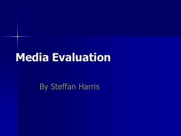 Media Evaluation<br />By Steffan Harris<br />