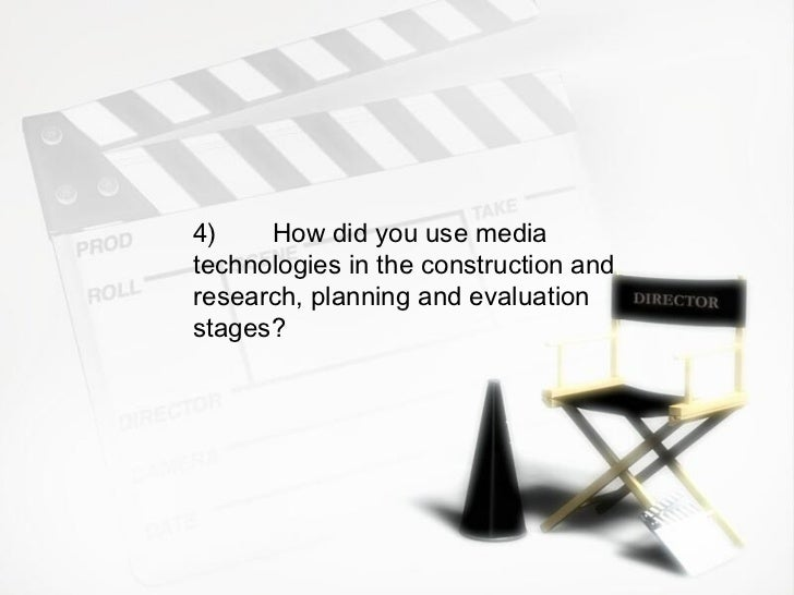 <ul><ul><ul><li>4) How did you use media technologies in the construction and research, planning and evaluation stages? </...