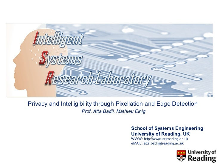 Privacy and Intelligibility through Pixellation and Edge Detection                    Prof. Atta Badii, Mathieu Einig     ...