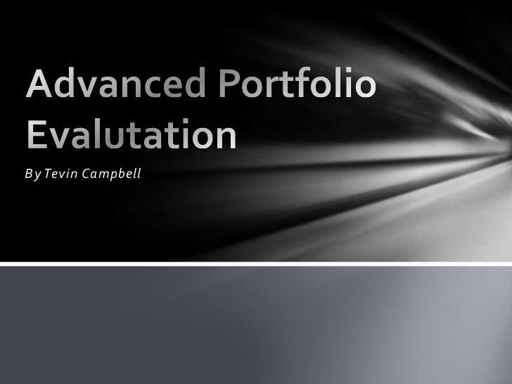By Tevin Campbell<br />Advanced Portfolio Evalutation<br />