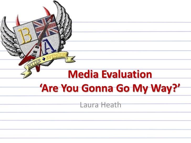 Media Evaluation'Are You Gonna Go My Way?'       Laura Heath