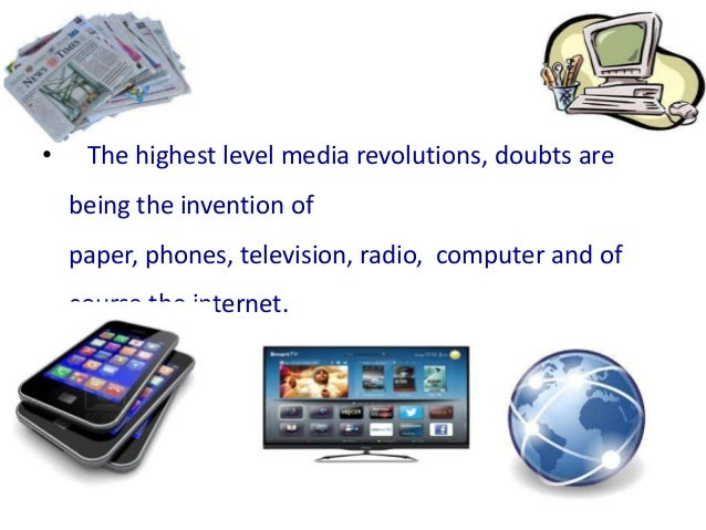 •    Over time, the mass media has evolved, and    the reaction of society and accessibility to    them.