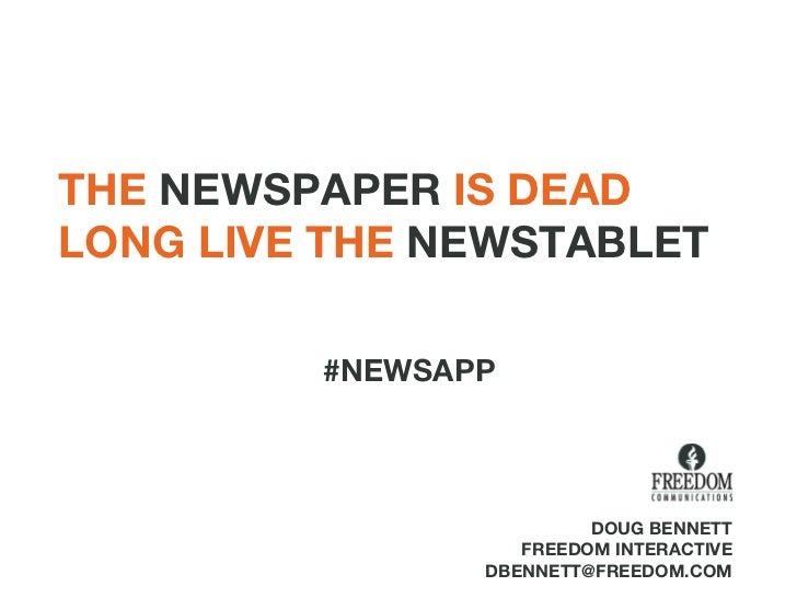 THE  NEWSPAPER  IS DEAD LONG LIVE THE  NEWSTABLET DOUG BENNETT FREEDOM INTERACTIVE [email_address] #NEWSAPP