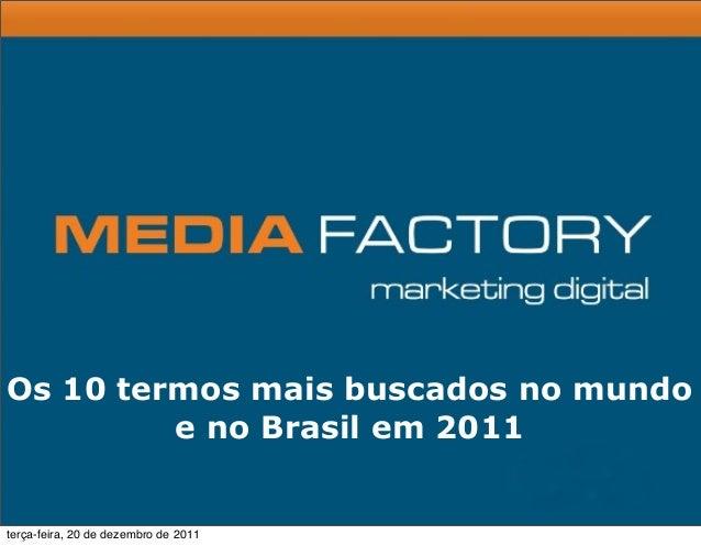 Os 10 termos mais buscados no mundo e no Brasil em 2011 terça-feira, 20 de dezembro de 2011