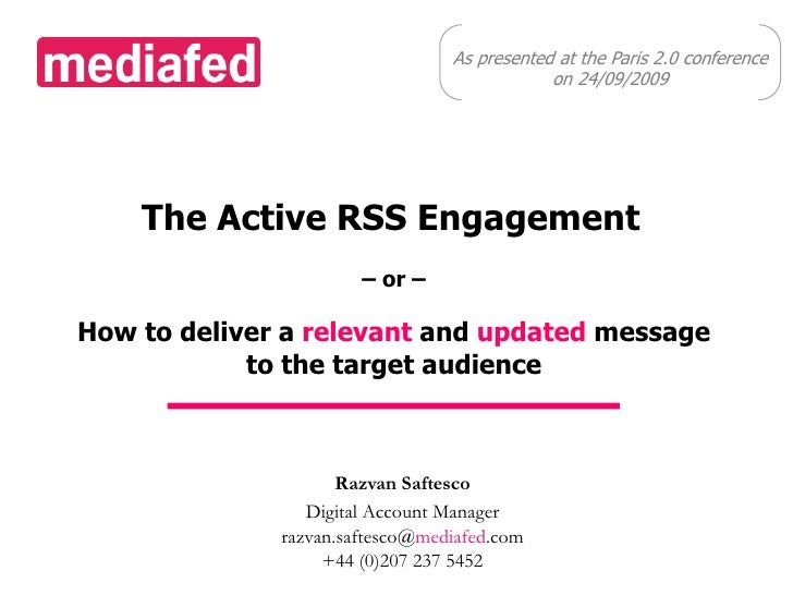 As presented at the Paris 2.0 conference <br />on 24/09/2009<br />The Active RSS Engagement<br />– or – How to deliver a r...