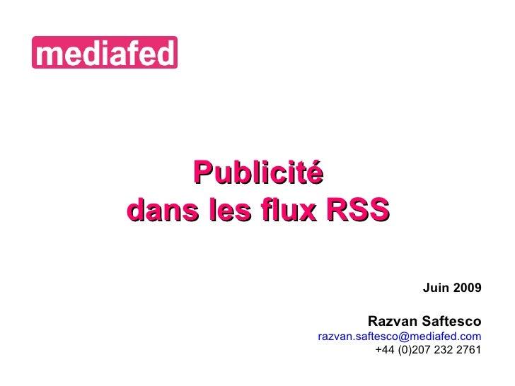 Juin 2009 Razvan Saftesco [email_address] +44 (0) 207 232 2761 Publicité dans les flux RSS