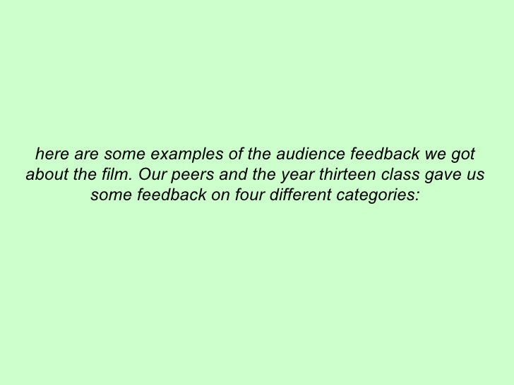 here are some examples of the audience feedback we gotabout the film. Our peers and the year thirteen class gave us       ...