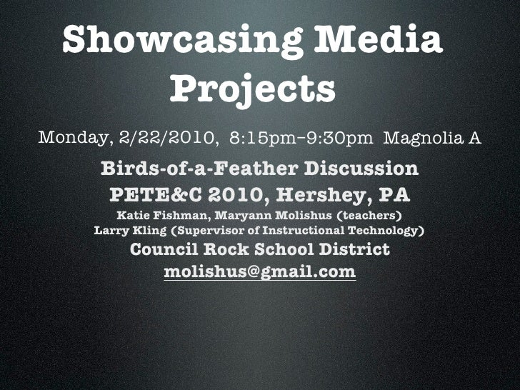 Showcasing Media       Projects Monday, 2/22/2010, 8:15pm–9:30pm Magnolia A       Birds-of-a-Feather Discussion        PET...