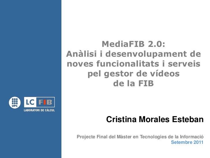 MediaFIB 2.0:Anàlisi i desenvolupament denoves funcionalitats i serveis    pel gestor de vídeos           de la FIB       ...