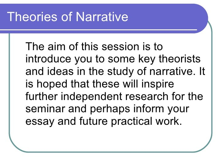 Theories of Narrative <ul><li>The aim of this session is to  introduce you to some key theorists and ideas in the study of...