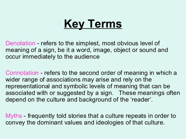 Key Terms Denotation - refers to the simplest, most obvious level of meaning of a sign, be it a word, image, object or sou...