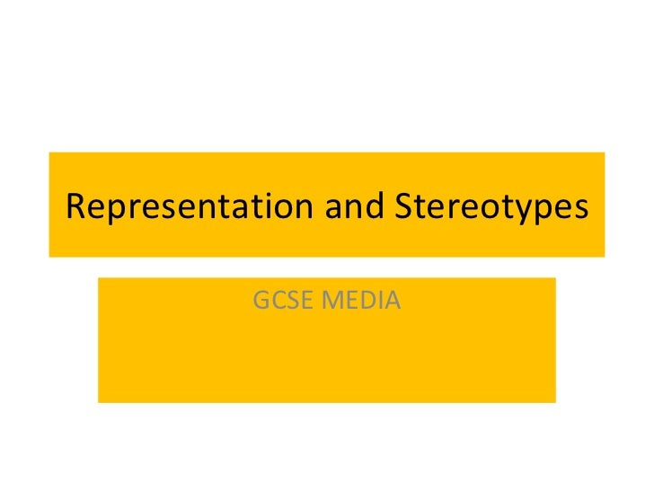 Representation and Stereotypes GCSE MEDIA