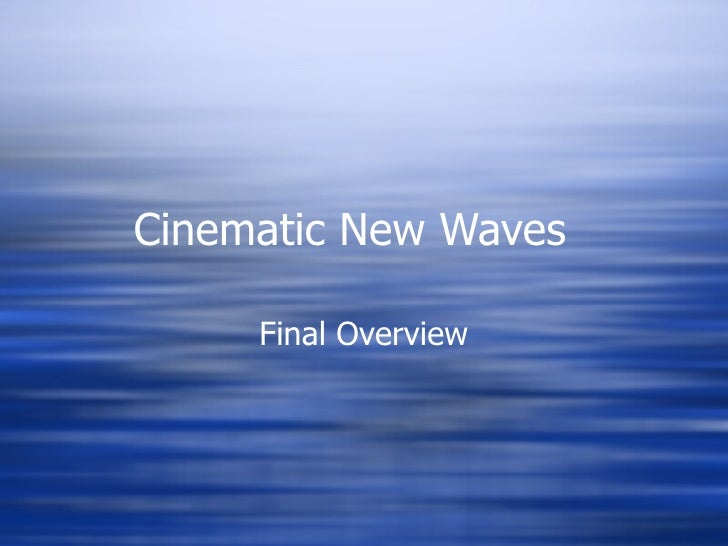 Cinematic New Waves  Final Overview