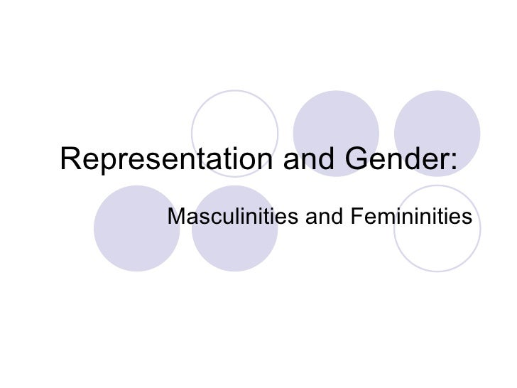 Representation and Gender: Masculinities and Femininities