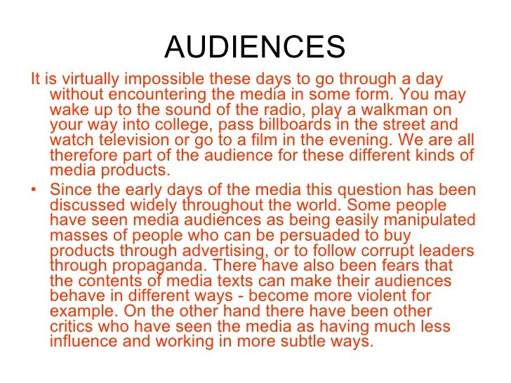 AUDIENCES <ul><li>It is virtually impossible these days to go through a day without encountering the media in some form. Y...