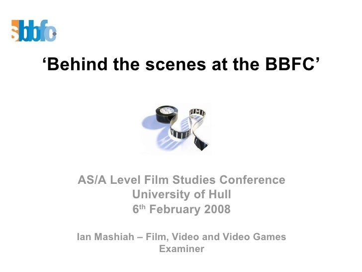 ' Behind the scenes at the BBFC' AS/A Level Film Studies Conference University of Hull 6 th  February 2008 Ian Mashiah – F...