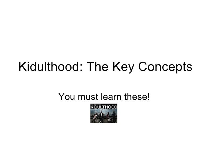 Kidulthood: The Key Concepts You must learn these!