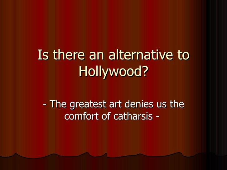 Is there an alternative to Hollywood? - The greatest art denies us the comfort of catharsis -