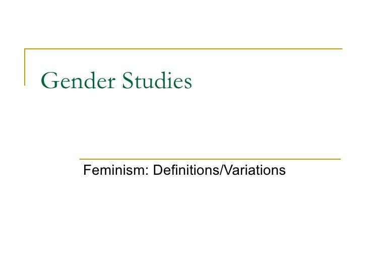 Gender Studies Feminism: Definitions/Variations