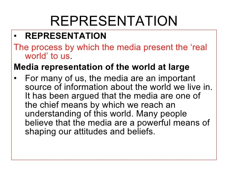 REPRESENTATION <ul><li>REPRESENTATION </li></ul><ul><li>The process by which the media present the 'real world' to us .  <...