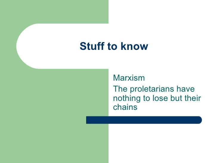 Stuff to know Marxism The proletarians have nothing to lose but their chains