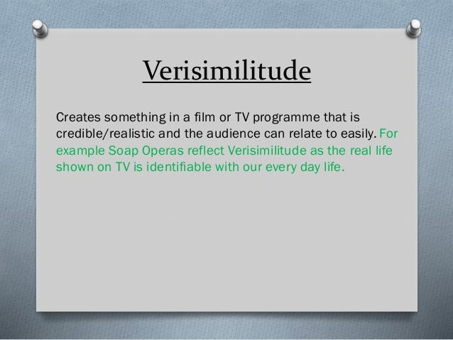 Verisimilitude Creates something in a film or TV programme that is credible/realistic and the audience can relate to easil...